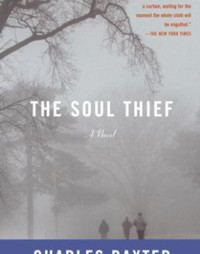 Common Reader Description: Charles Baxter, The Soul Thief